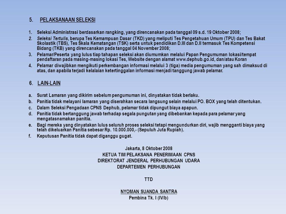 5.PELAKSANAAN SELEKSI 1.Seleksi Administrasi berdasarkan rangking, yang direncanakan pada tanggal 09 s.d. 19 Oktober 2008; 2. Seleksi Tertulis, berupa