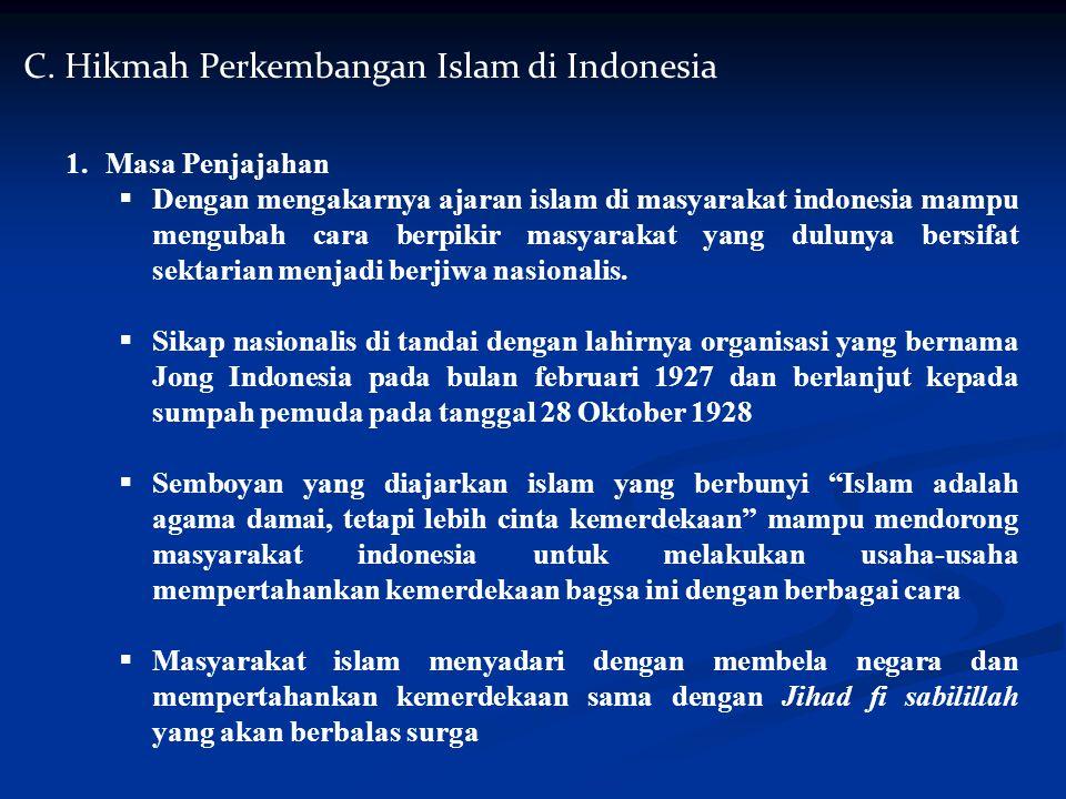 C. Hikmah Perkembangan Islam di Indonesia 1.Masa Penjajahan  Dengan mengakarnya ajaran islam di masyarakat indonesia mampu mengubah cara berpikir mas