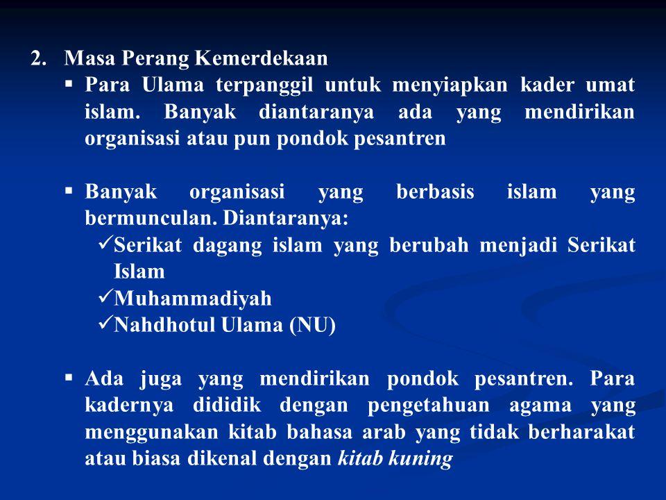 2.Masa Perang Kemerdekaan  Para Ulama terpanggil untuk menyiapkan kader umat islam.