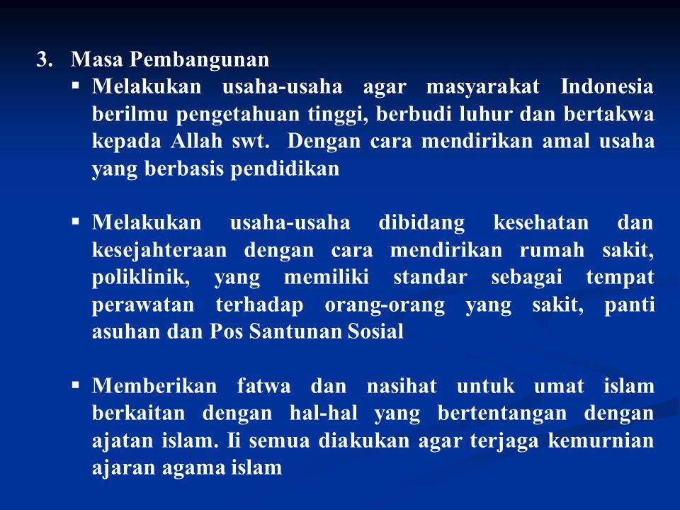 3.Masa Pembangunan  Melakukan usaha-usaha agar masyarakat Indonesia berilmu pengetahuan tinggi, berbudi luhur dan bertakwa kepada Allah swt.
