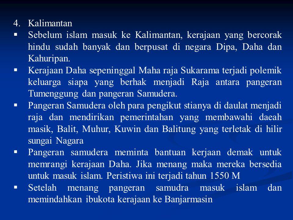 5.Maluku dan Sekitarnya  Abad ke 15 M islam telah masuk da berkembang di ke Maluku.