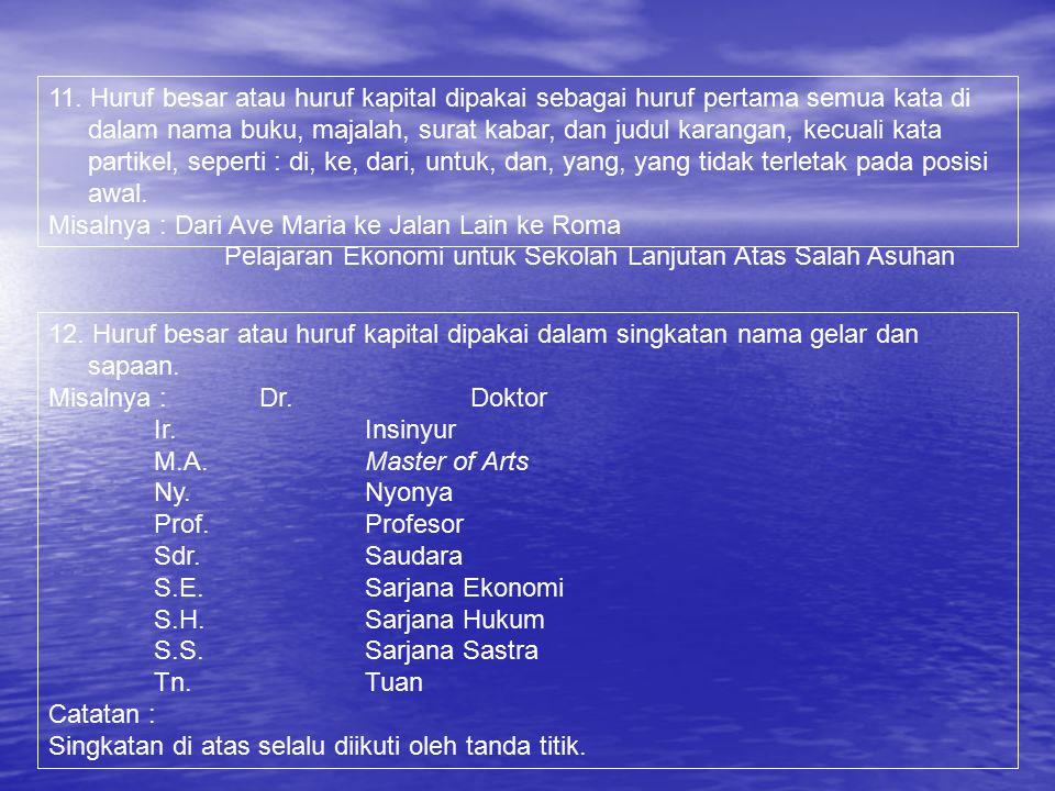 9. Huruf besar atau kapital dipakai sebagai huruf pertama nama khas dalam geografi. Misalnya : Asia Tenggara Banyuwangi Bukit Barisan Cirebon Danau To