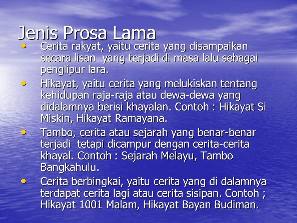 Prosa dibagi atas 2 jenis Prosa Lama, seperti: cerita rakyat, dongeng, hikayat, tambo, dan cerita berbingkai. Prosa Lama, seperti: cerita rakyat, dong