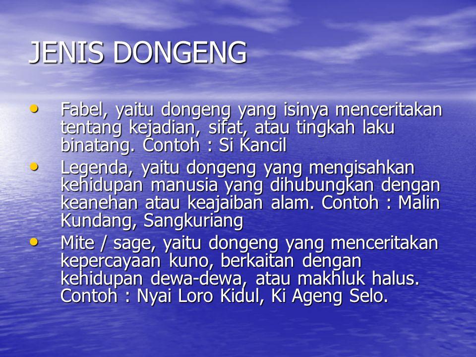 DONGENG Dongeng, yaitu cerita khayal atau fantasi yang mengisahkan tentang keanehan dan keajaiban sesuatu seperti menceritakan asal mula suatu tempat,