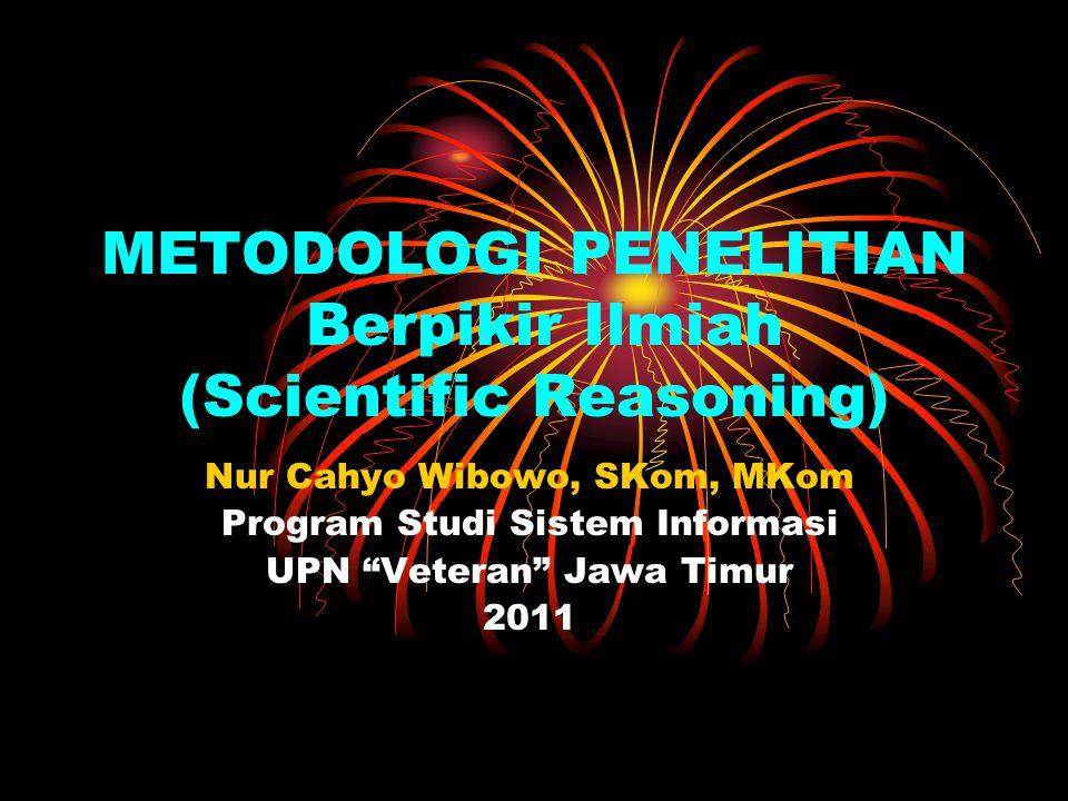 """METODOLOGI PENELITIAN Berpikir Ilmiah (Scientific Reasoning) Nur Cahyo Wibowo, SKom, MKom Program Studi Sistem Informasi UPN """"Veteran"""" Jawa Timur 2011"""