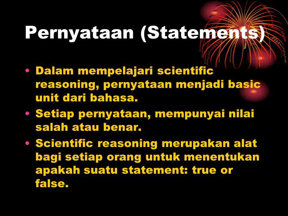 Pernyataan (Statements) Dalam mempelajari scientific reasoning, pernyataan menjadi basic unit dari bahasa. Setiap pernyataan, mempunyai nilai salah at