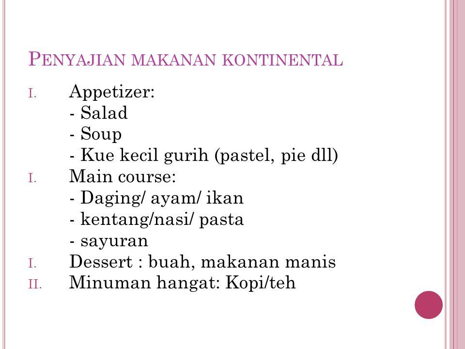 P ENYAJIAN MAKANAN KONTINENTAL I.Appetizer: - Salad - Soup - Kue kecil gurih (pastel, pie dll) I.