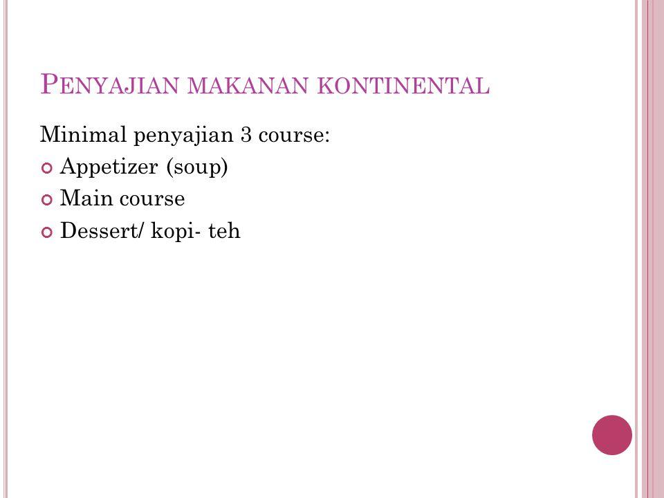 P ENYAJIAN MAKANAN KONTINENTAL Minimal penyajian 3 course: Appetizer (soup) Main course Dessert/ kopi- teh
