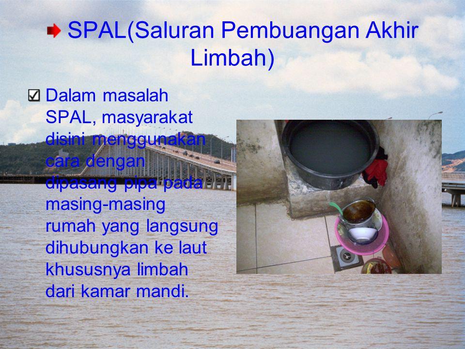 Dalam masalah SPAL, masyarakat disini menggunakan cara dengan dipasang pipa pada masing-masing rumah yang langsung dihubungkan ke laut khususnya limba
