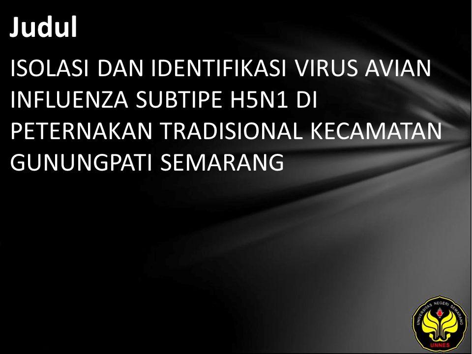 Judul ISOLASI DAN IDENTIFIKASI VIRUS AVIAN INFLUENZA SUBTIPE H5N1 DI PETERNAKAN TRADISIONAL KECAMATAN GUNUNGPATI SEMARANG