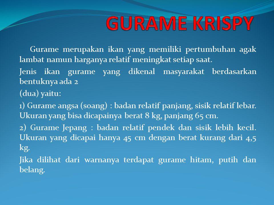 Gurame merupakan ikan yang memiliki pertumbuhan agak lambat namun harganya relatif meningkat setiap saat.