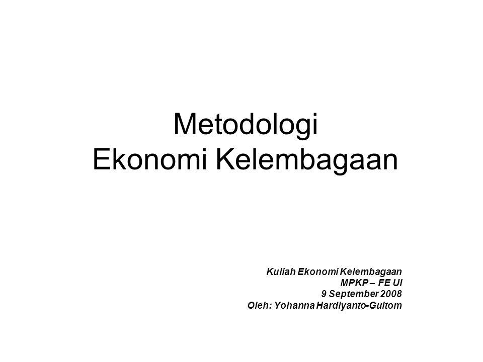 Metodologi Ekonomi Kelembagaan Kuliah Ekonomi Kelembagaan MPKP – FE UI 9 September 2008 Oleh: Yohanna Hardiyanto-Gultom