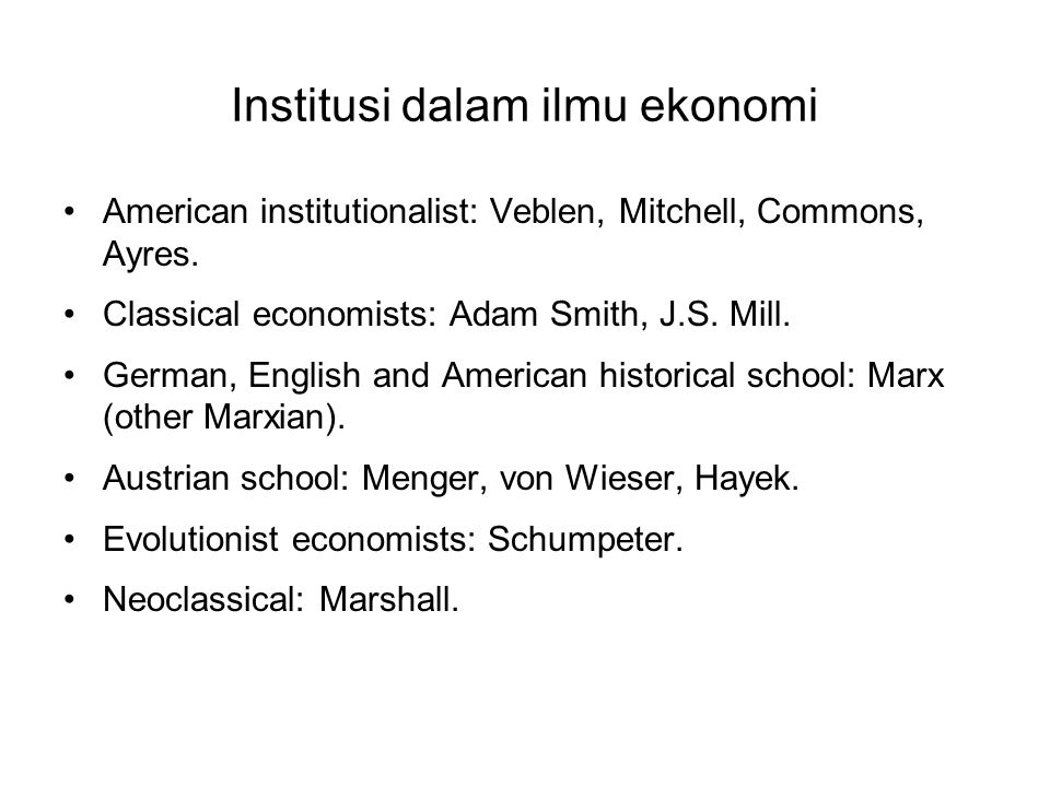 Institusi dalam ilmu ekonomi American institutionalist: Veblen, Mitchell, Commons, Ayres. Classical economists: Adam Smith, J.S. Mill. German, English