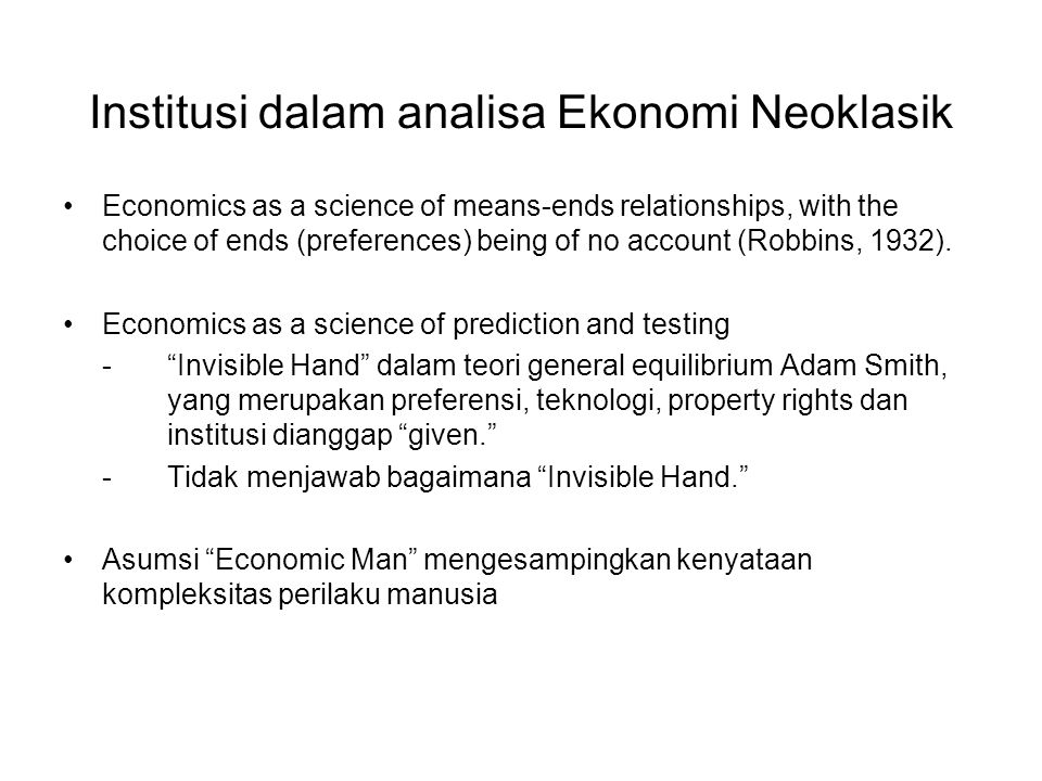 Institusi dalam analisa Ekonomi Neoklasik Economics as a science of means-ends relationships, with the choice of ends (preferences) being of no accoun