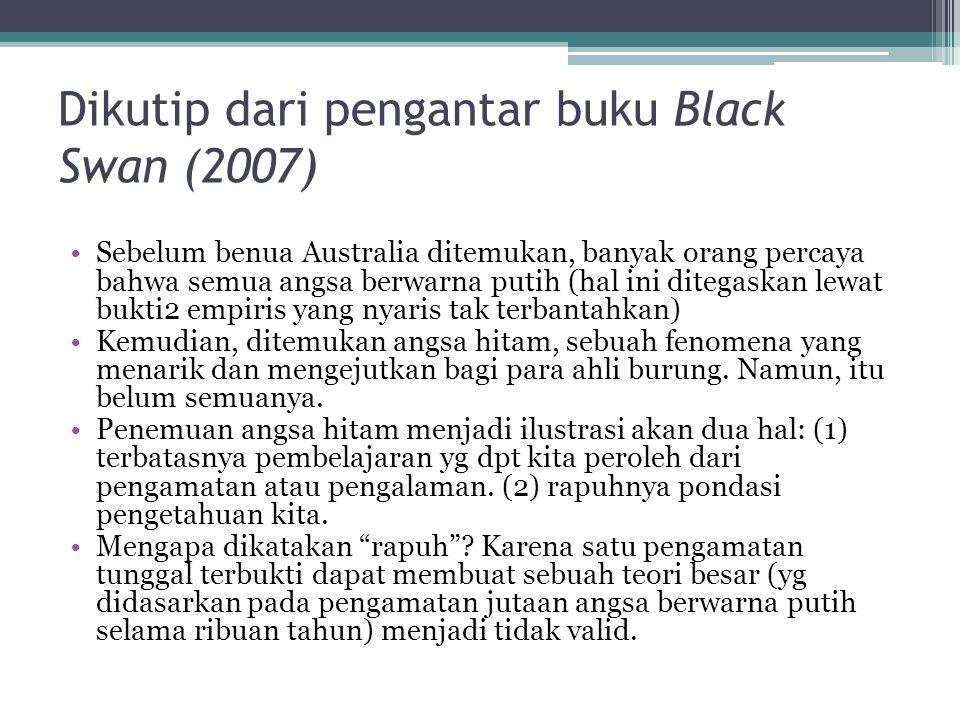 Dikutip dari pengantar buku Black Swan (2007) Sebelum benua Australia ditemukan, banyak orang percaya bahwa semua angsa berwarna putih (hal ini ditega