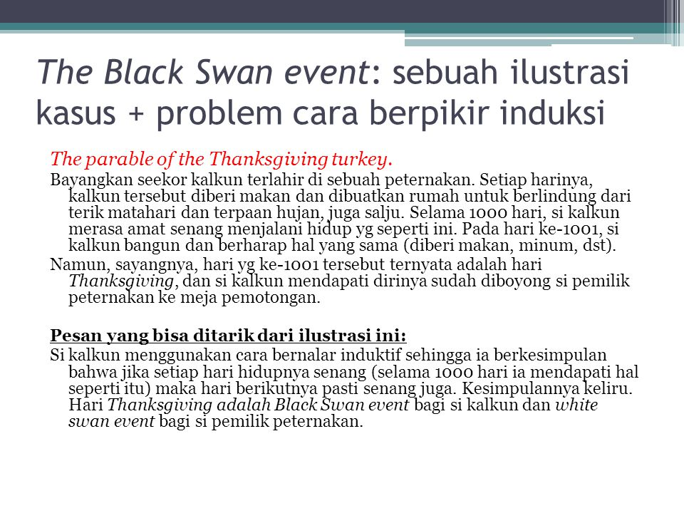 The Black Swan event: sebuah ilustrasi kasus + problem cara berpikir induksi The parable of the Thanksgiving turkey.