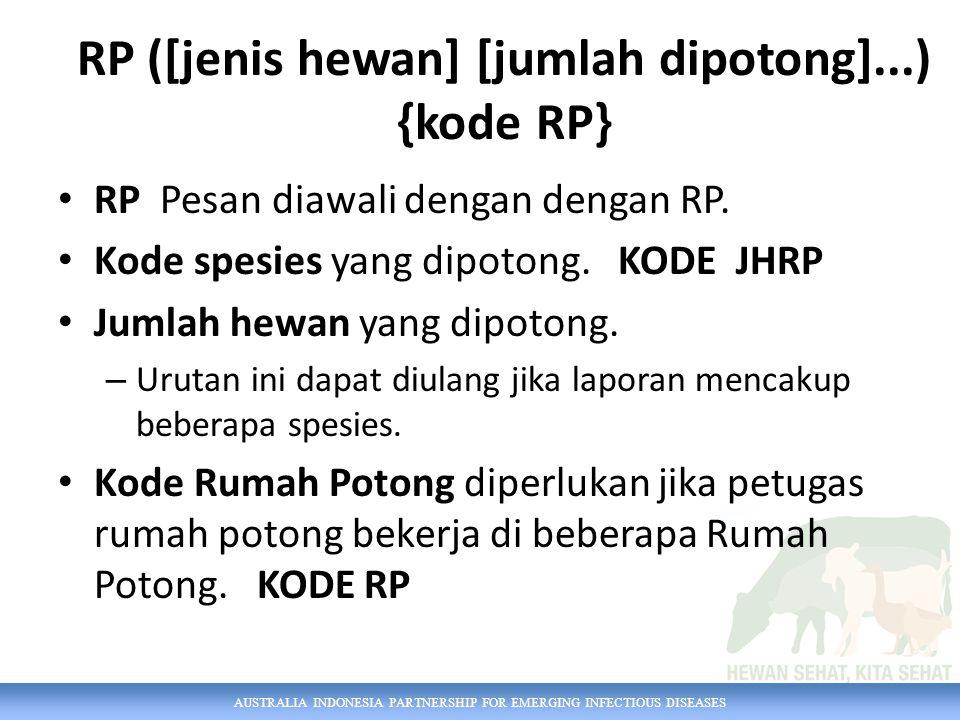 AUSTRALIA INDONESIA PARTNERSHIP FOR EMERGING INFECTIOUS DISEASES RP ([jenis hewan] [jumlah dipotong]...) {kode RP} RP Pesan diawali dengan dengan RP.