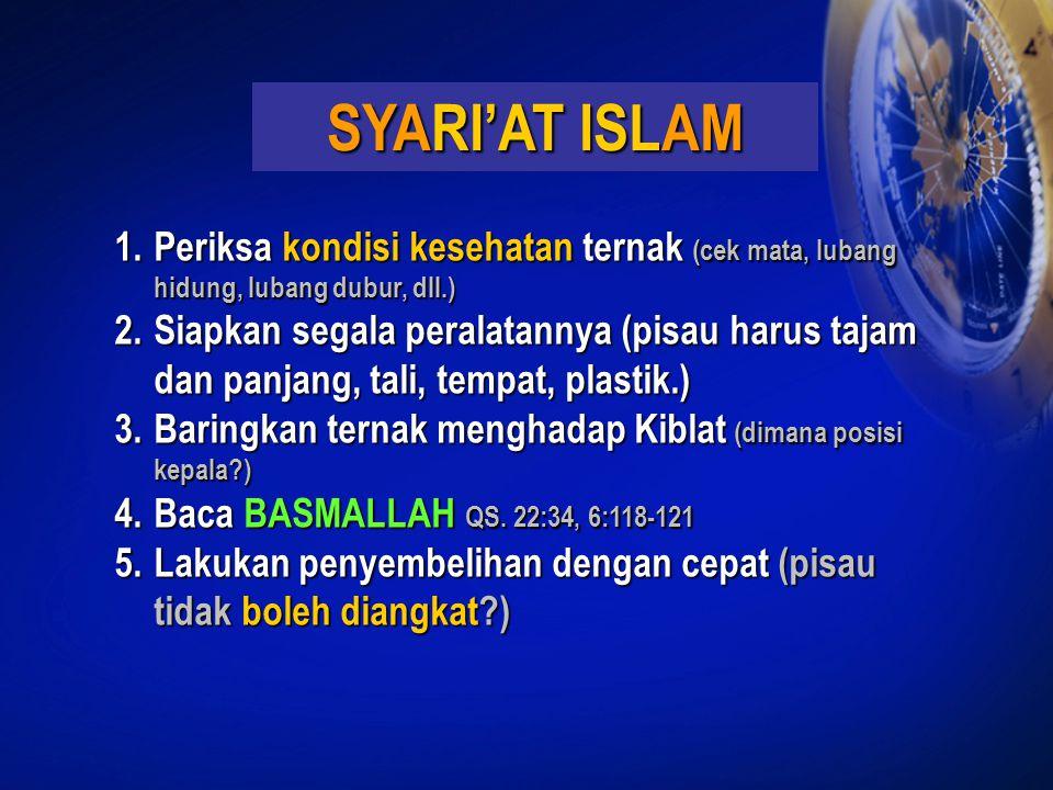 SYARI'AT ISLAM 1.Periksa kondisi kesehatan ternak (cek mata, lubang hidung, lubang dubur, dll.) 2.Siapkan segala peralatannya (pisau harus tajam dan p