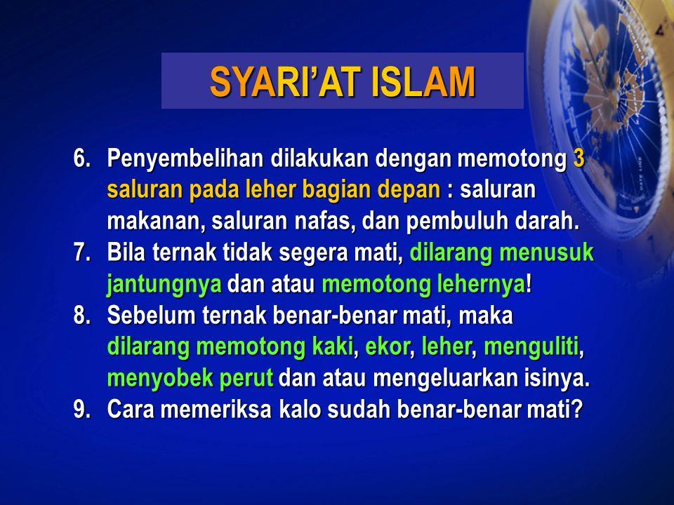 SYARI'AT ISLAM 6.Penyembelihan dilakukan dengan memotong 3 saluran pada leher bagian depan : saluran makanan, saluran nafas, dan pembuluh darah. 7.Bil