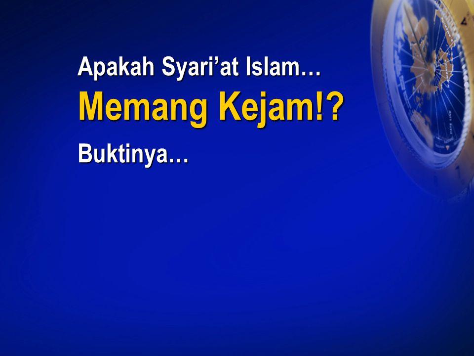 Apakah Syari'at Islam… Memang Kejam!? Buktinya…