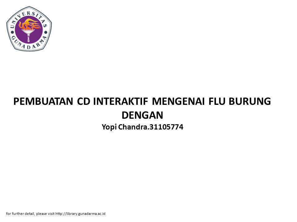 PEMBUATAN CD INTERAKTIF MENGENAI FLU BURUNG DENGAN Yopi Chandra.31105774 for further detail, please visit http://library.gunadarma.ac.id