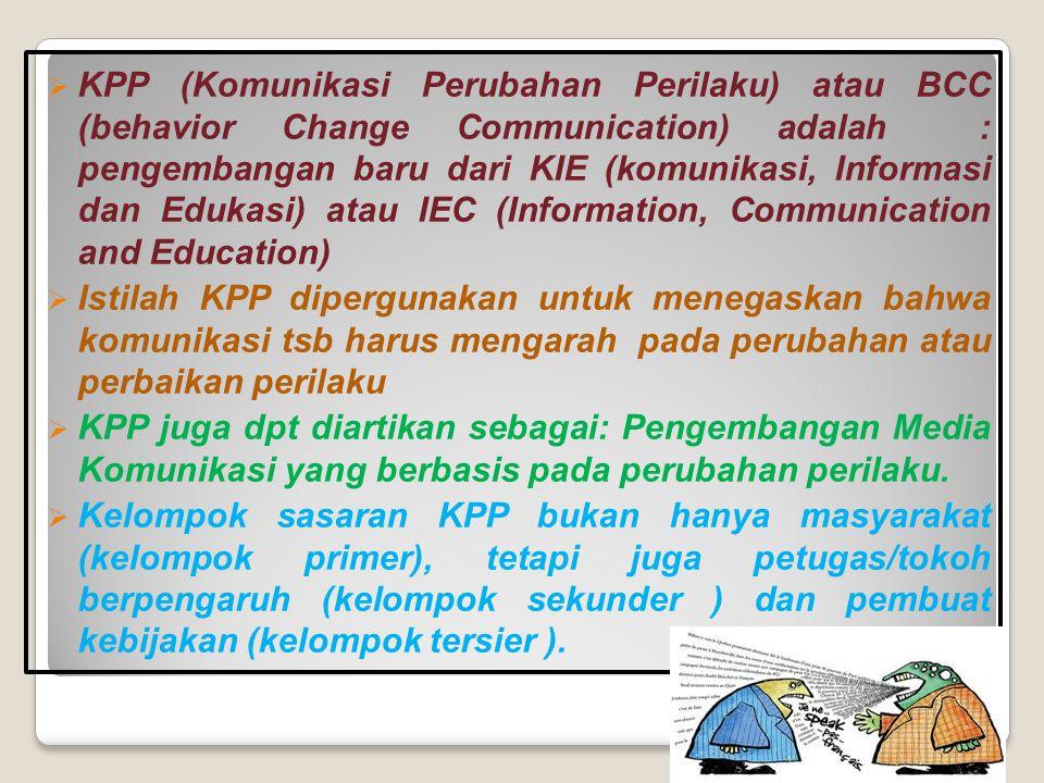  KPP (Komunikasi Perubahan Perilaku) atau BCC (behavior Change Communication) adalah : pengembangan baru dari KIE (komunikasi, Informasi dan Edukasi)