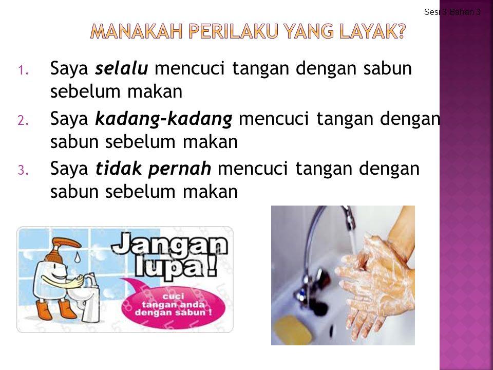 1. Saya selalu mencuci tangan dengan sabun sebelum makan 2. Saya kadang-kadang mencuci tangan dengan sabun sebelum makan 3. Saya tidak pernah mencuci