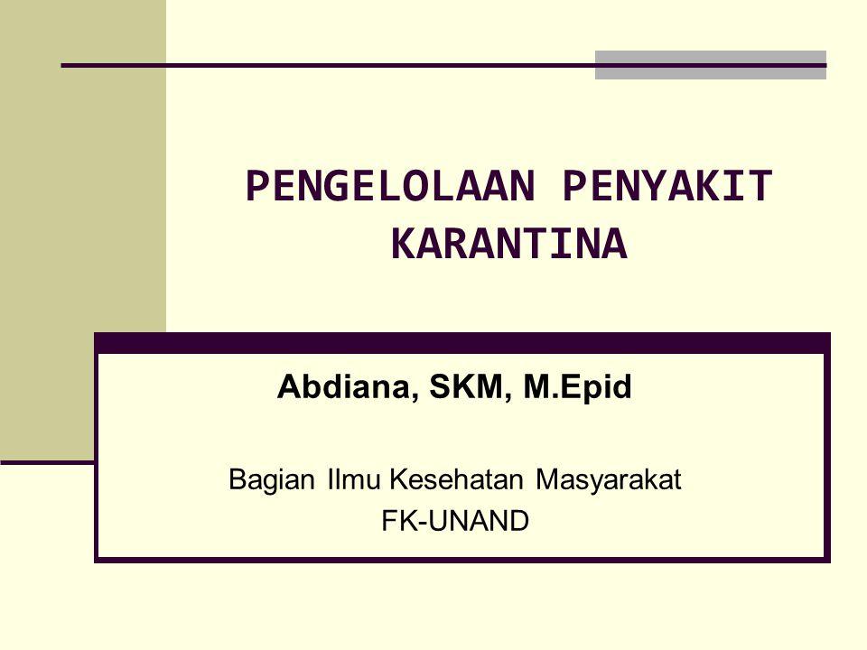 PENGELOLAAN PENYAKIT KARANTINA Abdiana, SKM, M.Epid Bagian Ilmu Kesehatan Masyarakat FK-UNAND