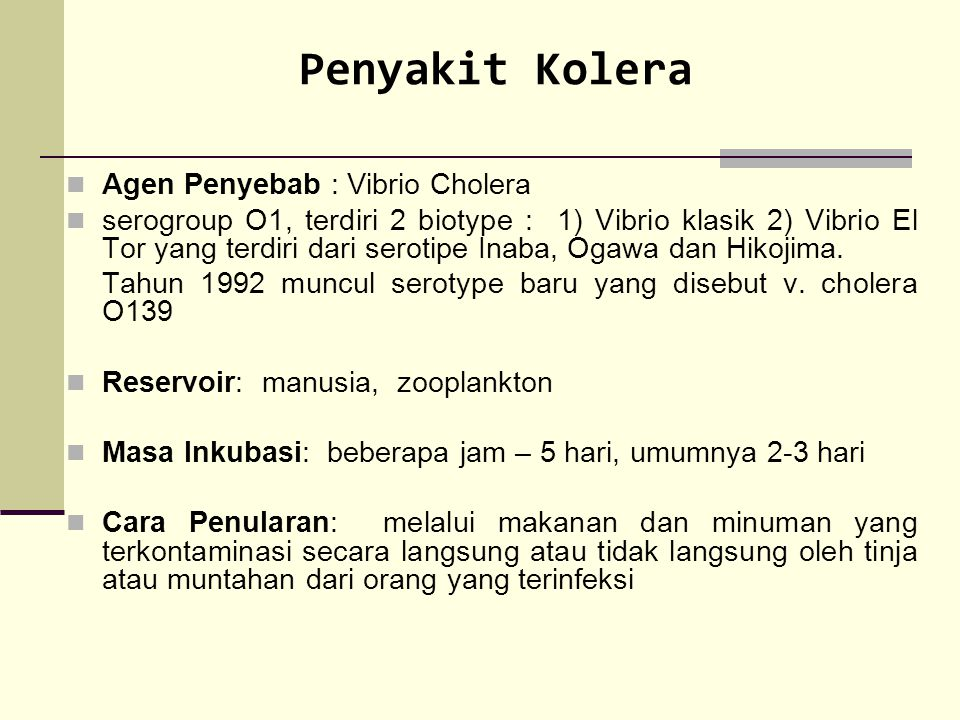 Penyakit Kolera Agen Penyebab : Vibrio Cholera serogroup O1, terdiri 2 biotype : 1) Vibrio klasik 2) Vibrio El Tor yang terdiri dari serotipe Inaba, O