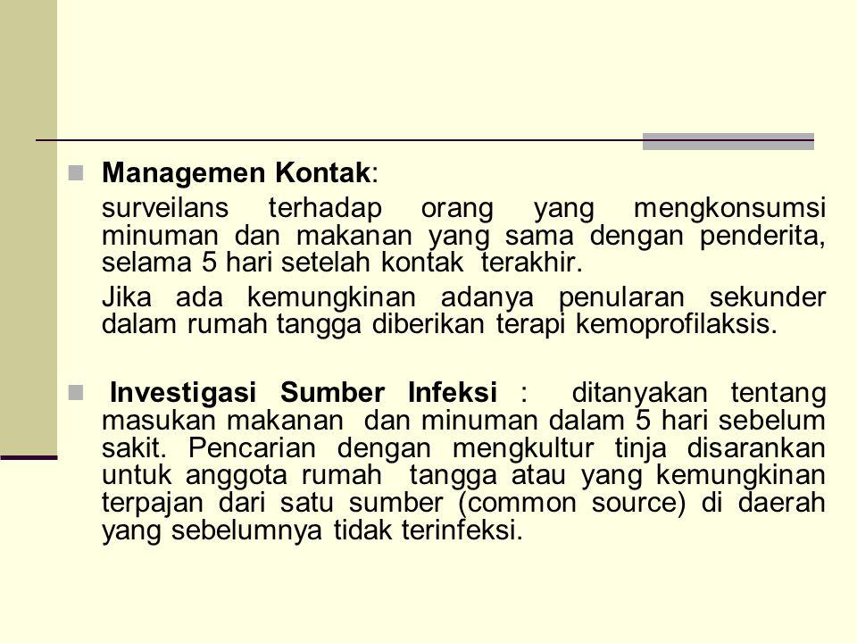 Managemen Kontak: surveilans terhadap orang yang mengkonsumsi minuman dan makanan yang sama dengan penderita, selama 5 hari setelah kontak terakhir. J