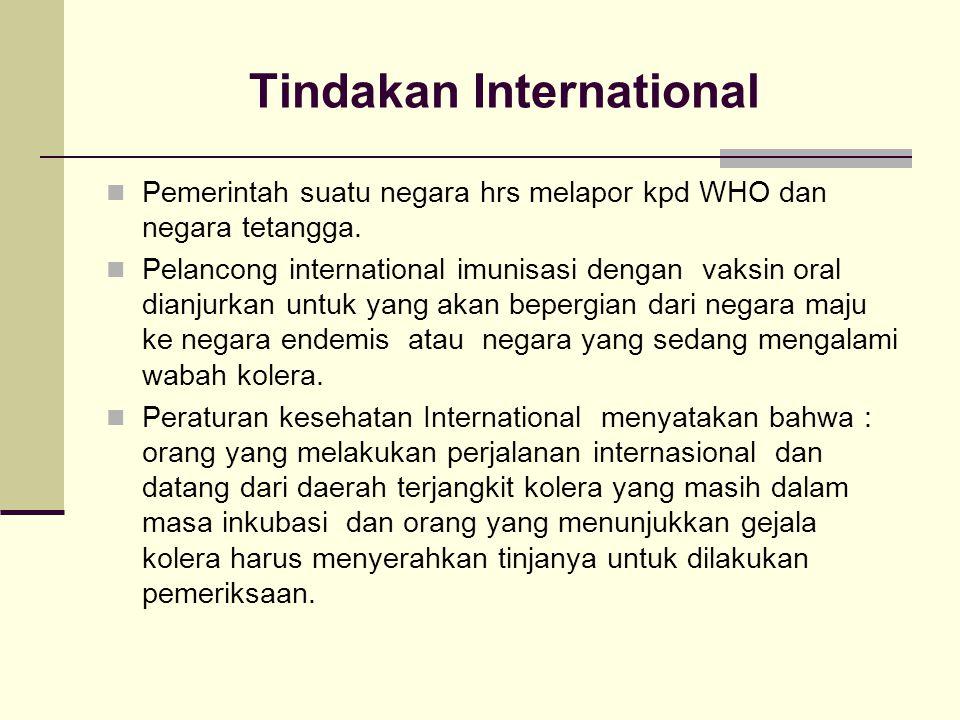 Tindakan International Pemerintah suatu negara hrs melapor kpd WHO dan negara tetangga. Pelancong international imunisasi dengan vaksin oral dianjurka