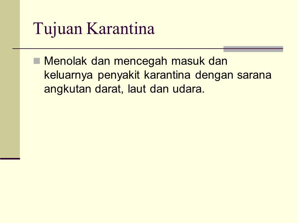 Tujuan Karantina Menolak dan mencegah masuk dan keluarnya penyakit karantina dengan sarana angkutan darat, laut dan udara.