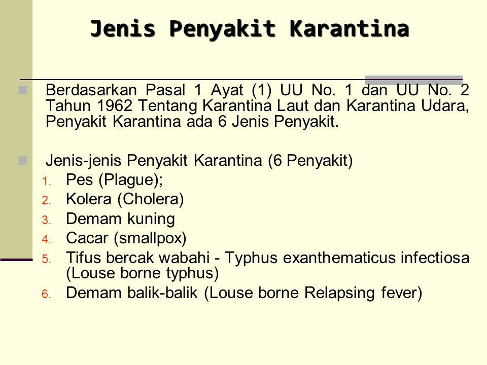 Berdasarkan Pasal 1 Ayat (1) UU No. 1 dan UU No. 2 Tahun 1962 Tentang Karantina Laut dan Karantina Udara, Penyakit Karantina ada 6 Jenis Penyakit. Jen