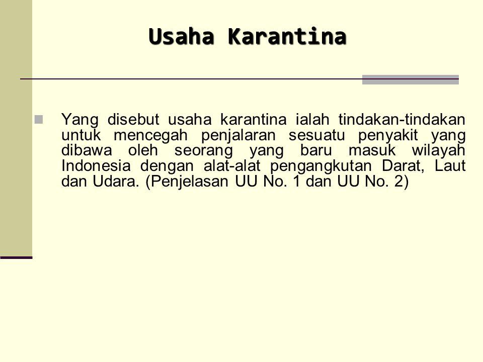 Yang disebut usaha karantina ialah tindakan-tindakan untuk mencegah penjalaran sesuatu penyakit yang dibawa oleh seorang yang baru masuk wilayah Indon