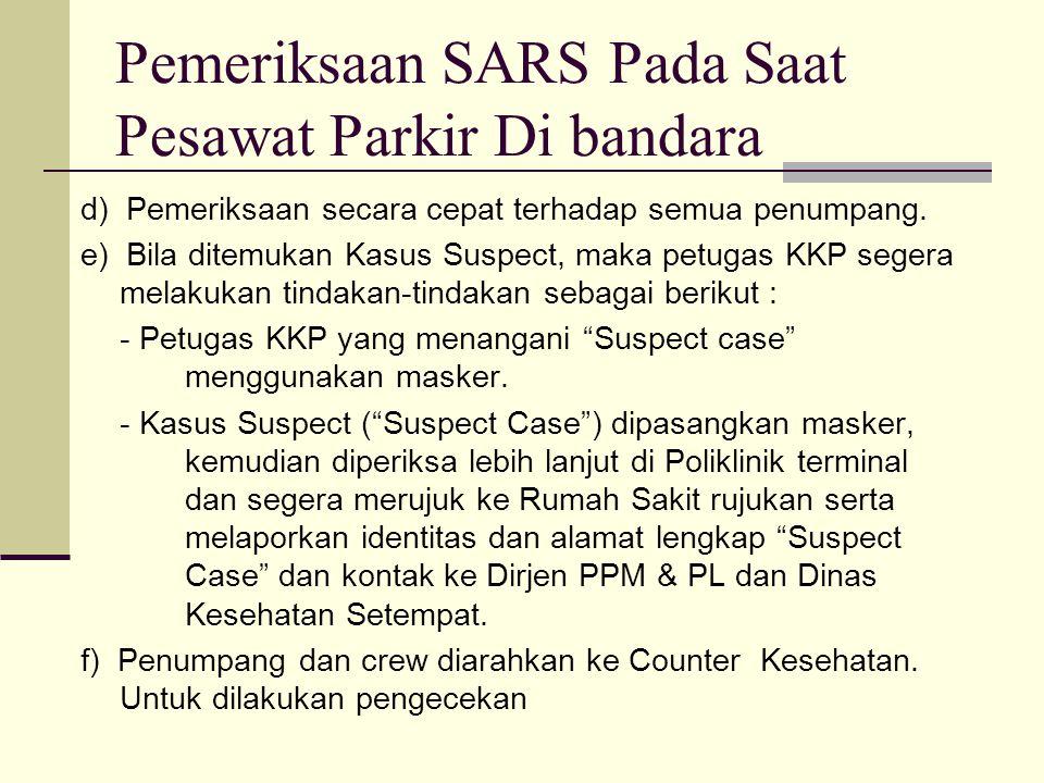 Pemeriksaan SARS Pada Saat Pesawat Parkir Di bandara d) Pemeriksaan secara cepat terhadap semua penumpang. e) Bila ditemukan Kasus Suspect, maka petug