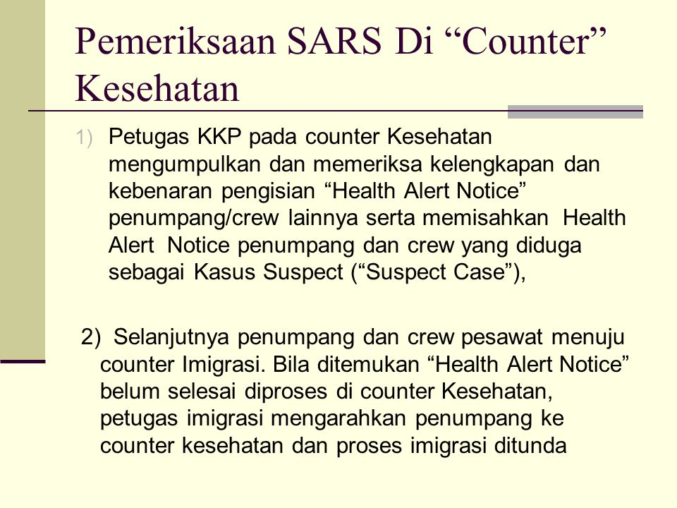 """Pemeriksaan SARS Di """"Counter"""" Kesehatan 1) Petugas KKP pada counter Kesehatan mengumpulkan dan memeriksa kelengkapan dan kebenaran pengisian """"Health A"""