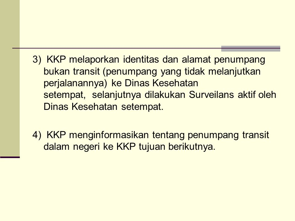 3) KKP melaporkan identitas dan alamat penumpang bukan transit (penumpang yang tidak melanjutkan perjalanannya) ke Dinas Kesehatan setempat, selanjutn