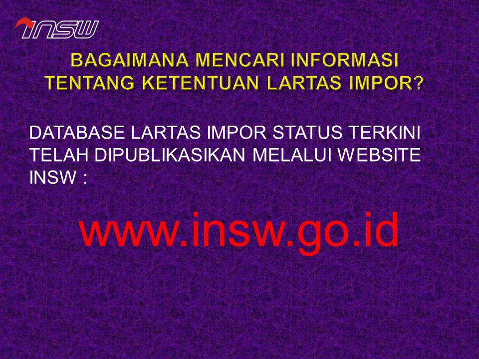 DATABASE LARTAS IMPOR STATUS TERKINI TELAH DIPUBLIKASIKAN MELALUI WEBSITE INSW : www.insw.go.id