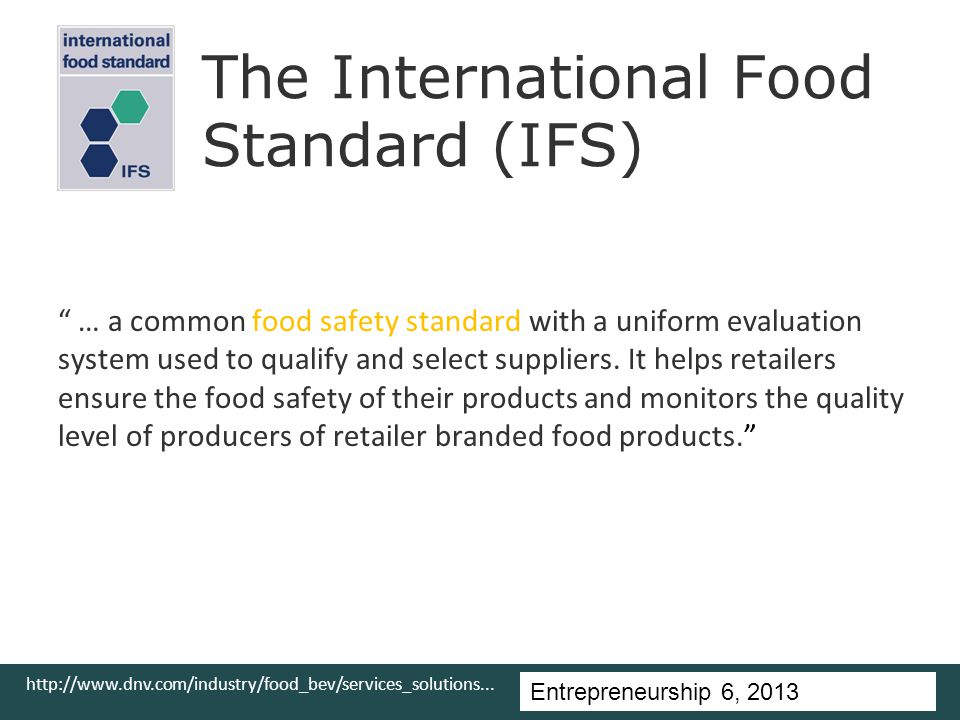 Entrepreneurship 5, Universitas Ciputra, 2011 … a common food safety standard with a uniform evaluation system used to qualify and select suppliers.