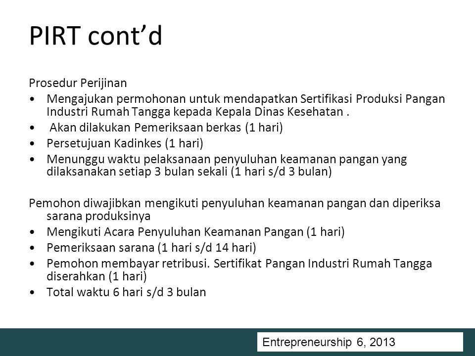 Entrepreneurship 5, Universitas Ciputra, 2011 PIRT cont'd Prosedur Perijinan Mengajukan permohonan untuk mendapatkan Sertifikasi Produksi Pangan Industri Rumah Tangga kepada Kepala Dinas Kesehatan.
