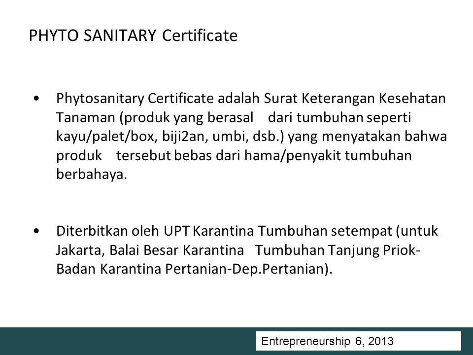 Entrepreneurship 5, Universitas Ciputra, 2011 PHYTO SANITARY Certificate Phytosanitary Certificate adalah Surat Keterangan Kesehatan Tanaman (produk yang berasal dari tumbuhan seperti kayu/palet/box, biji2an, umbi, dsb.) yang menyatakan bahwa produk tersebut bebas dari hama/penyakit tumbuhan berbahaya.