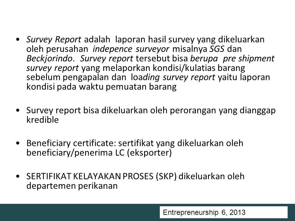 Entrepreneurship 5, Universitas Ciputra, 2011 Survey Report adalah laporan hasil survey yang dikeluarkan oleh perusahan indepence surveyor misalnya SGS dan Beckjorindo.