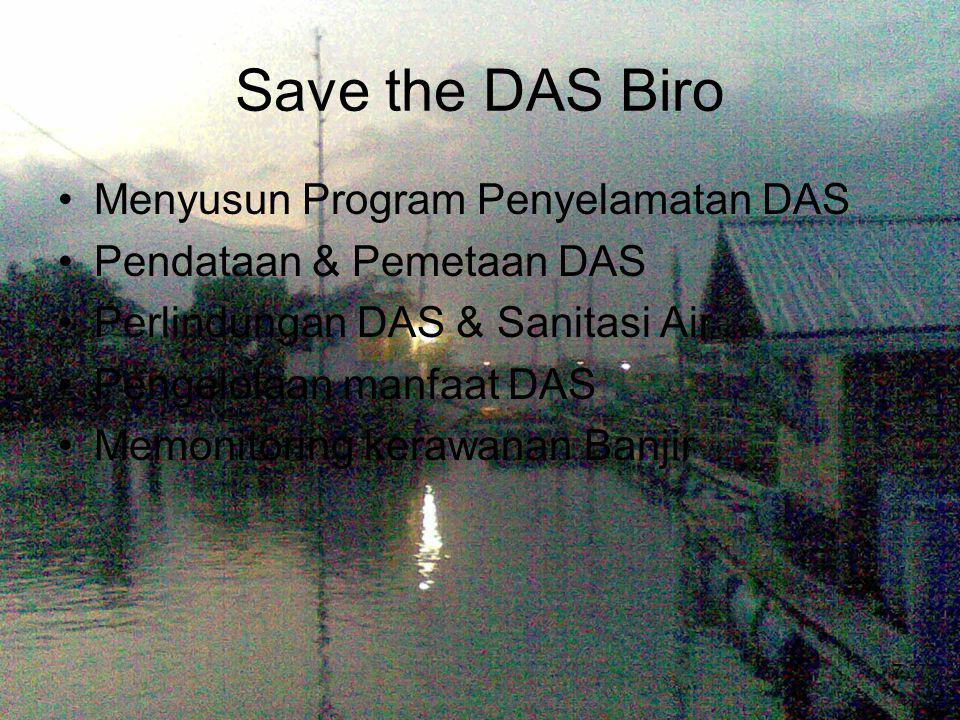 7 Save the DAS Biro Menyusun Program Penyelamatan DAS Pendataan & Pemetaan DAS Perlindungan DAS & Sanitasi Air Pengelolaan manfaat DAS Memonitoring kerawanan Banjir