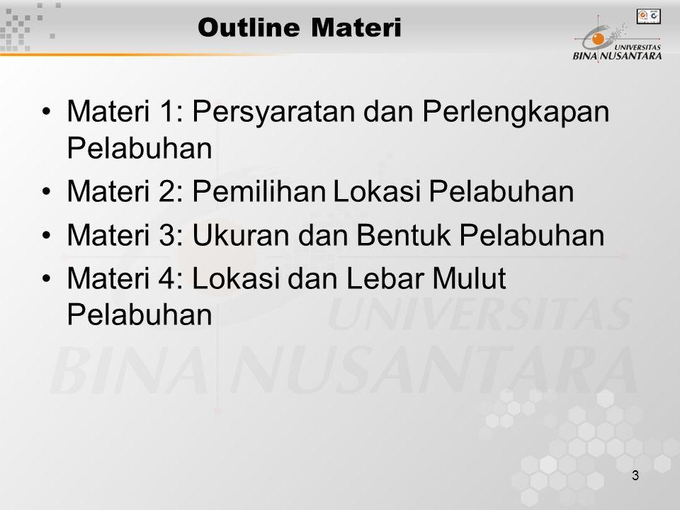 3 Outline Materi Materi 1: Persyaratan dan Perlengkapan Pelabuhan Materi 2: Pemilihan Lokasi Pelabuhan Materi 3: Ukuran dan Bentuk Pelabuhan Materi 4: