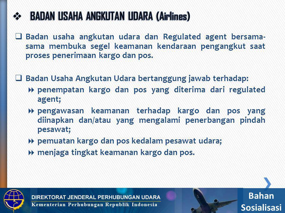  Dirjen Hubud dan/atau Kepala Kantor Otoritas Bandara melaksanakan pengawasan terhadap regulated agent dalam pemenuhan peraturan keamanan penerbangan untuk pemeriksaan keamanan kargo dan pos.