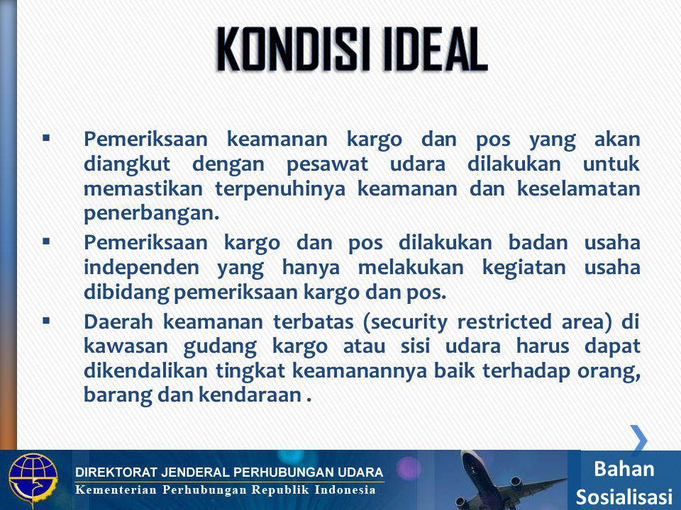  ICAO, Annex 17 amandemen 11 (dan mempertimbangkan draft amandemen 12 yang akan berlaku Juli tahun 2011)  KM 9/2010 tentang Program Keamanan Penerbangan Nasional (yang sekarang sedang proses finalisasi revisi)  Peraturan DirJend Hubud No: SKEP/47/IV/2010, yang sudah di rubah dengan Peraturan Dirjen Hubud Nomor 255/IV/2011 tanggal 21 April 2011 tentang Juknis Pemeriksaan Keamanan Kargo dan Pos yang yang diangkut dengan pesawat udara Bahan Sosialisasi