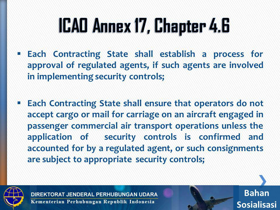  Each Contracting State shall establish a process for approval of regulated agents, if such agents are involved in implementing security controls; 
