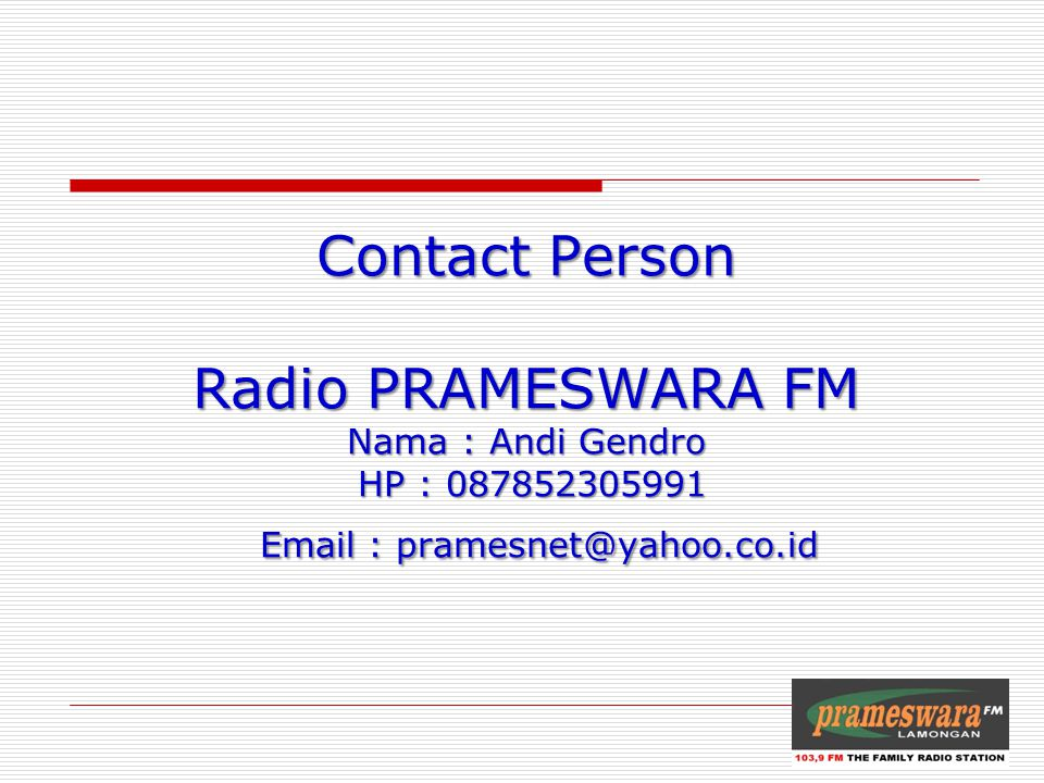 Contact Person Radio PRAMESWARA FM Nama : Andi Gendro HP : 087852305991 Email : pramesnet@yahoo.co.id Logo Radio