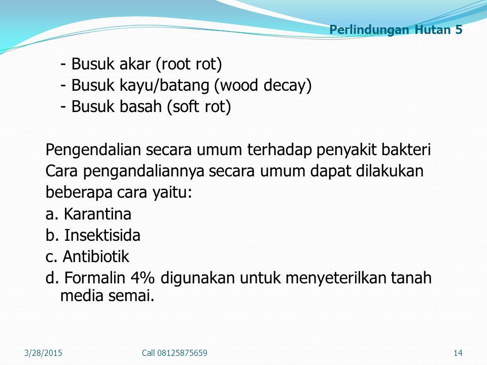 Perlindungan Hutan 5 - Busuk akar (root rot) - Busuk kayu/batang (wood decay) - Busuk basah (soft rot) Pengendalian secara umum terhadap penyakit bakt