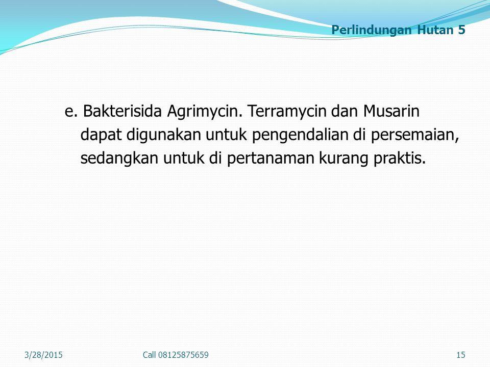 Perlindungan Hutan 5 e. Bakterisida Agrimycin. Terramycin dan Musarin dapat digunakan untuk pengendalian di persemaian, sedangkan untuk di pertanaman